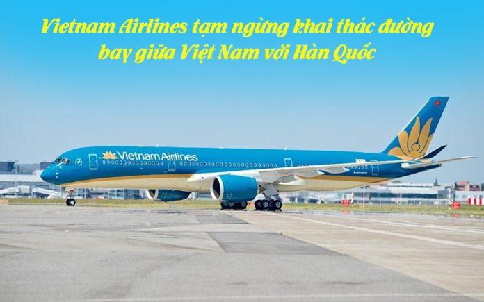 Ứng phó dịch Covid – 19 Vietnam Airlines tạm ngừng khai thác chuyến bay đến Hàn Quốc