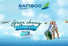 Khuyến mãi giảm 35% giá vé gom chung thắng lớn cùng Bamboo Airways